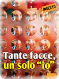 "<div class=Note><a href=index.php?method=section&id=57 class=Note>Inserto</a></div>TANTE FACCE, UN SOLO ""IO"""